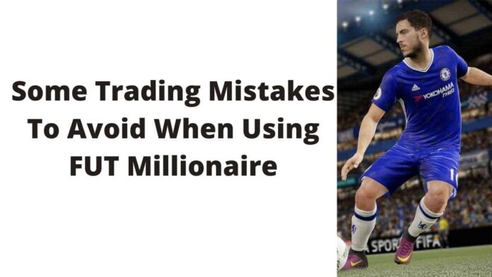 Some Trading Mistakes To Avoid When Using FUT Millionaire